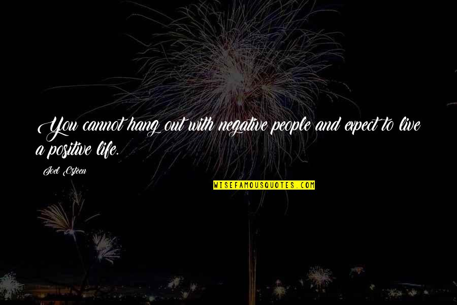 Negative People In Your Life Quotes By Joel Osteen: You cannot hang out with negative people and