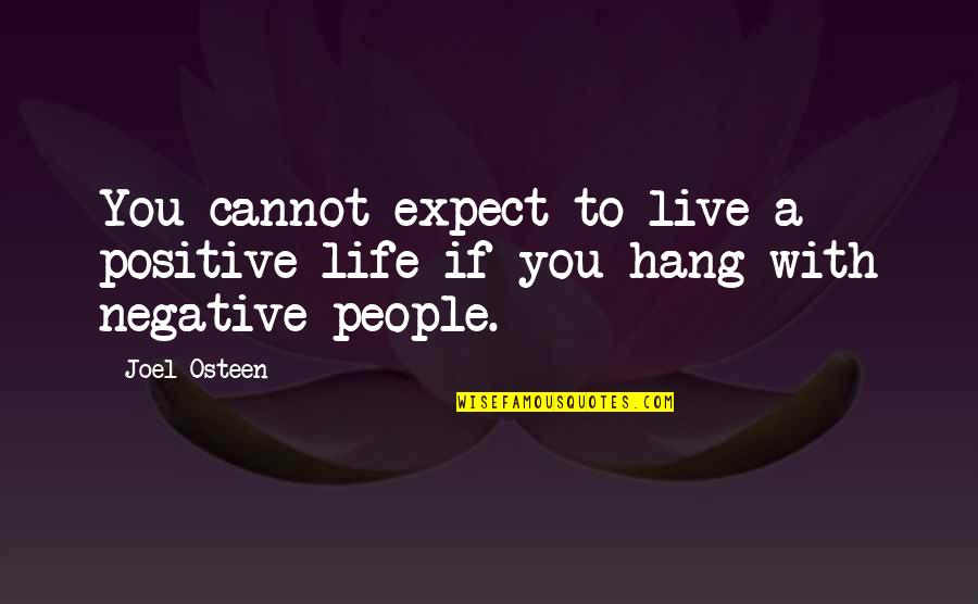 Negative People In Your Life Quotes By Joel Osteen: You cannot expect to live a positive life