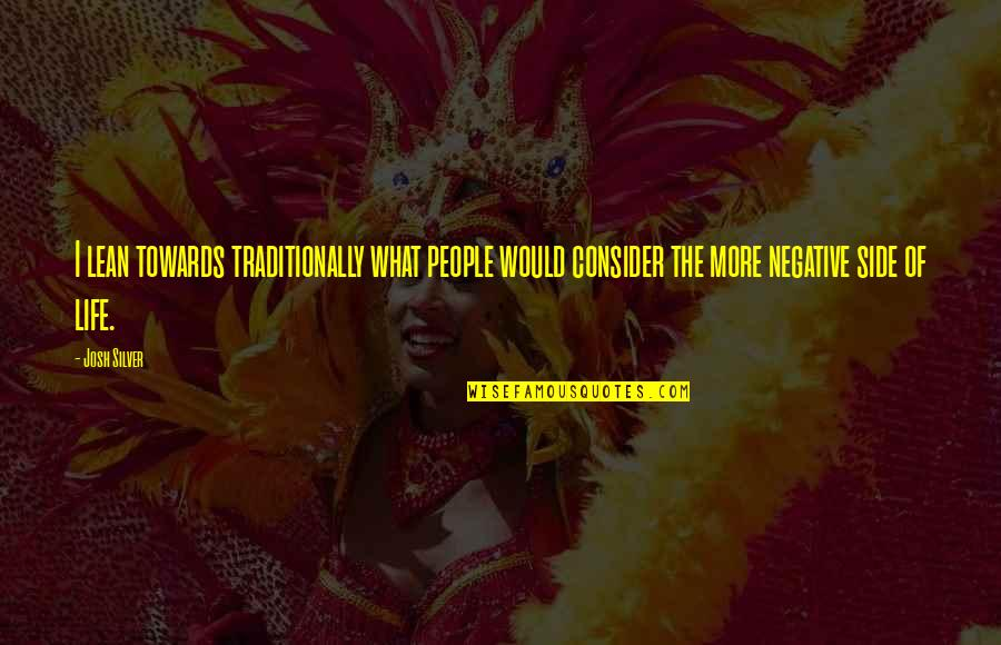 Negative People In Your Life Quotes By Josh Silver: I lean towards traditionally what people would consider