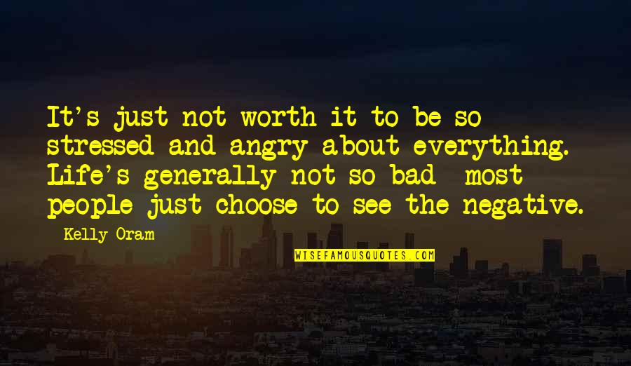 Negative People In Your Life Quotes By Kelly Oram: It's just not worth it to be so