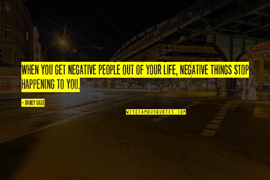 Negative People In Your Life Quotes By Randy Gage: When you get negative people out of your