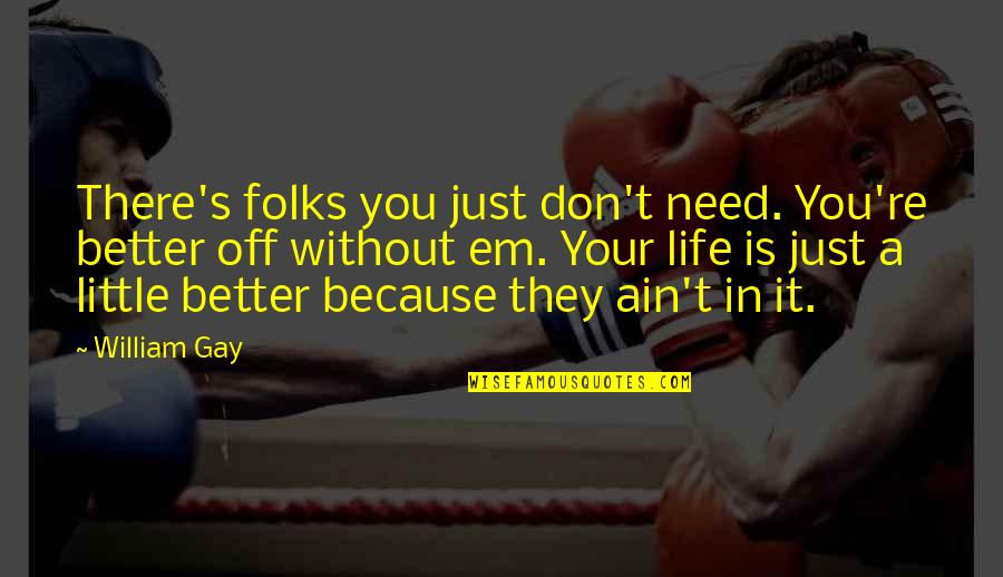 Negative People In Your Life Quotes By William Gay: There's folks you just don't need. You're better