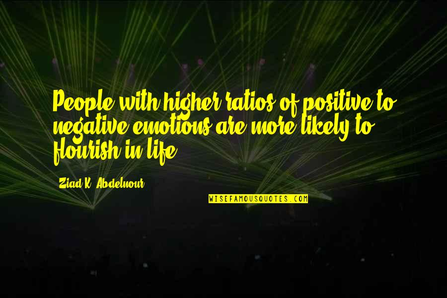 Negative People In Your Life Quotes By Ziad K. Abdelnour: People with higher ratios of positive to negative