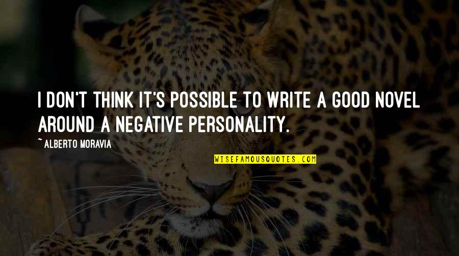 Negative Personality Quotes By Alberto Moravia: I don't think it's possible to write a