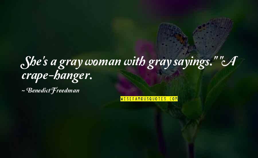 """Negative Personality Quotes By Benedict Freedman: She's a gray woman with gray sayings."""" """"A"""