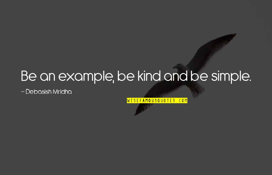 Negative Personality Quotes By Debasish Mridha: Be an example, be kind and be simple.