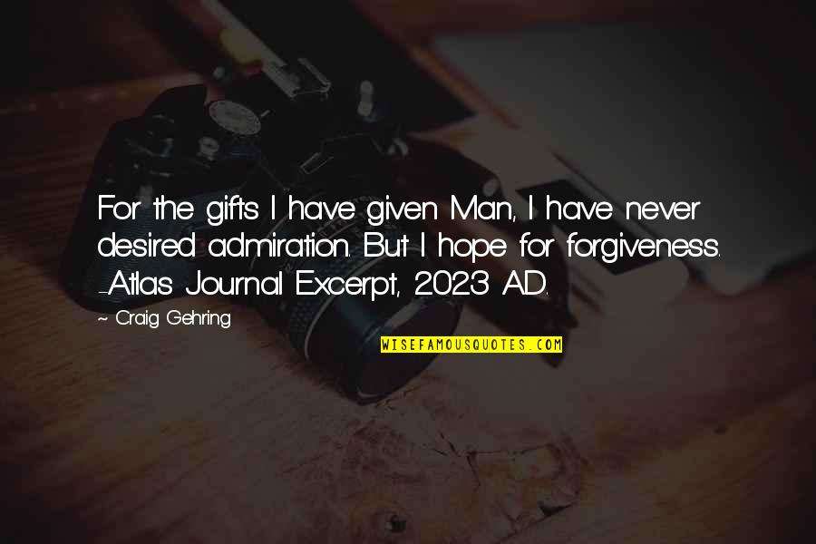 Negative Utilitarianism Quotes By Craig Gehring: For the gifts I have given Man, I