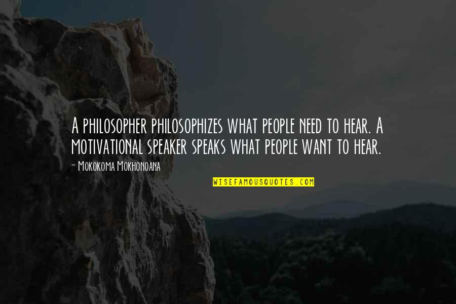 Negative Utilitarianism Quotes By Mokokoma Mokhonoana: A philosopher philosophizes what people need to hear.
