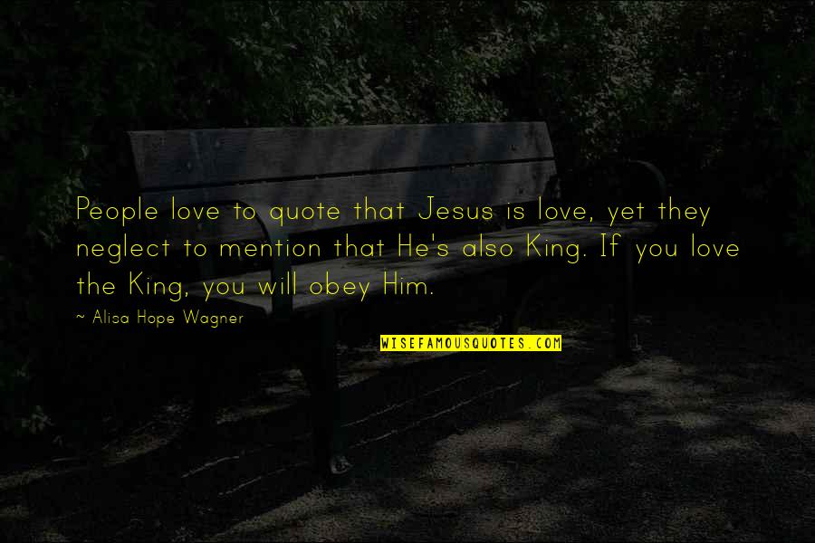 Neglect In Love Quotes By Alisa Hope Wagner: People love to quote that Jesus is love,