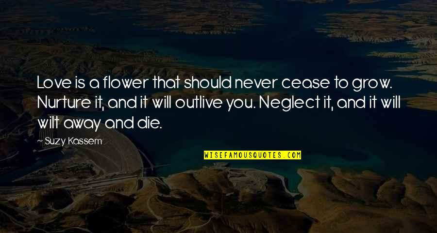 Neglect In Love Quotes By Suzy Kassem: Love is a flower that should never cease