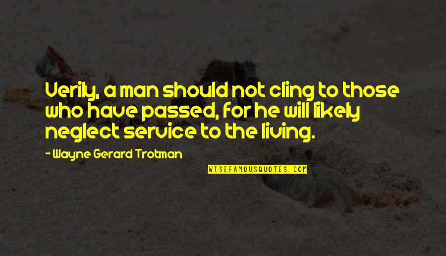 Neglect In Love Quotes By Wayne Gerard Trotman: Verily, a man should not cling to those