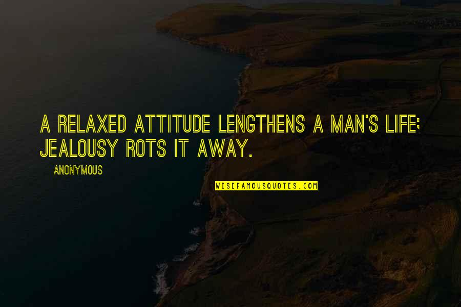 Neglecting Mothers Quotes By Anonymous: A relaxed attitude lengthens a man's life; jealousy
