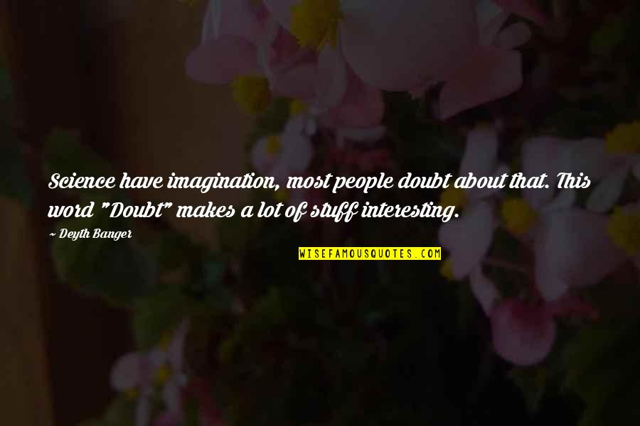 Neglecting Mothers Quotes By Deyth Banger: Science have imagination, most people doubt about that.