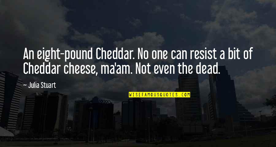 Neglecting Mothers Quotes By Julia Stuart: An eight-pound Cheddar. No one can resist a