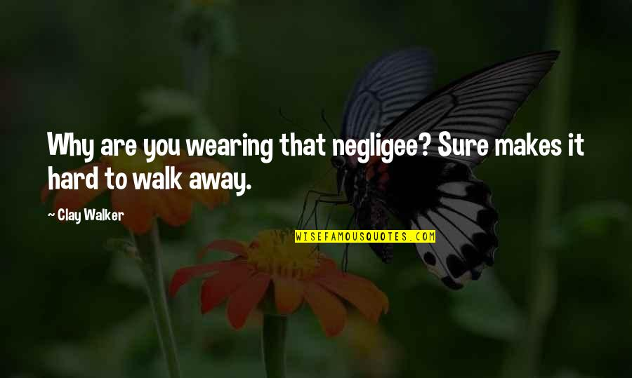Negligee Quotes By Clay Walker: Why are you wearing that negligee? Sure makes