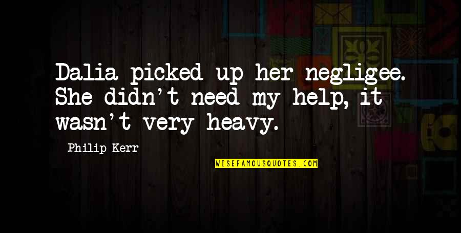 Negligee Quotes By Philip Kerr: Dalia picked up her negligee. She didn't need