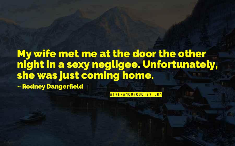 Negligee Quotes By Rodney Dangerfield: My wife met me at the door the