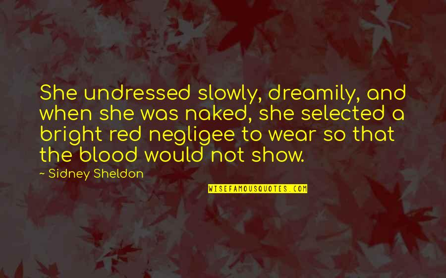 Negligee Quotes By Sidney Sheldon: She undressed slowly, dreamily, and when she was