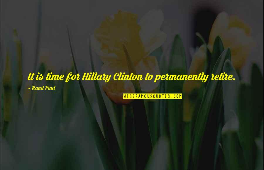 Nehemia's Quotes By Rand Paul: It is time for Hillary Clinton to permanently