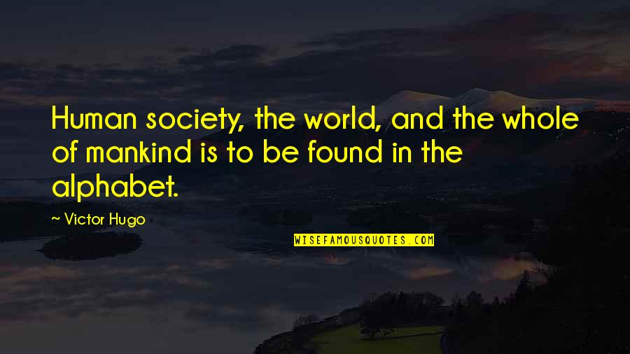 Nehemia's Quotes By Victor Hugo: Human society, the world, and the whole of