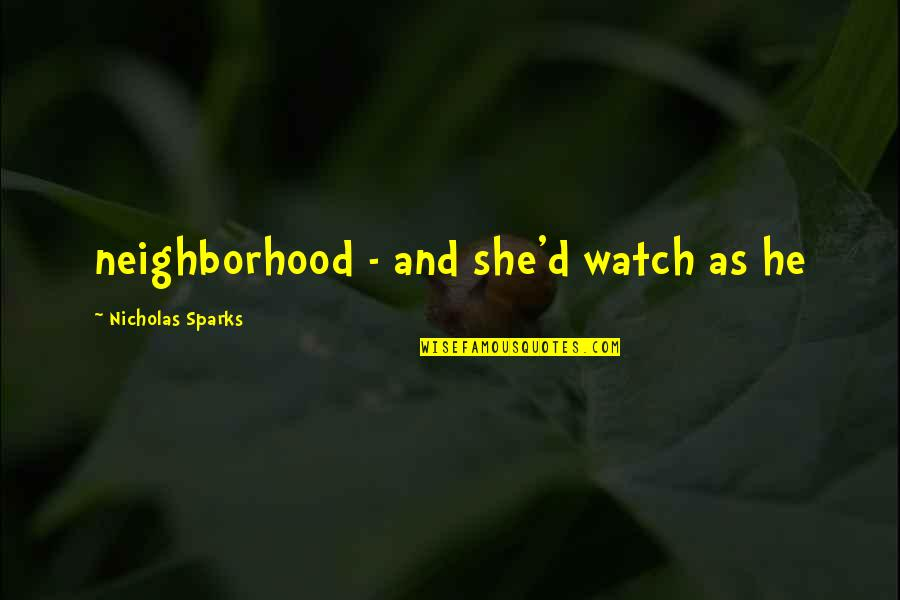 Neighborhood Watch Quotes By Nicholas Sparks: neighborhood - and she'd watch as he