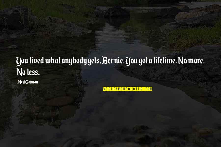 Neil Gaiman Sandman Death Quotes By Neil Gaiman: You lived what anybody gets, Bernie. You got