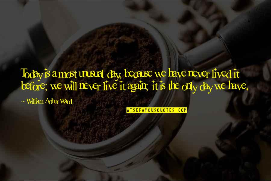Neil Gaiman Sandman Death Quotes By William Arthur Ward: Today is a most unusual day, because we