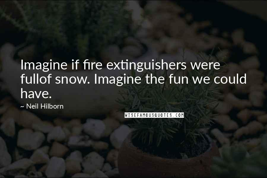 Neil Hilborn quotes: Imagine if fire extinguishers were fullof snow. Imagine the fun we could have.