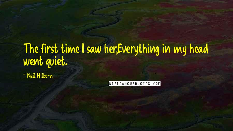 Neil Hilborn quotes: The first time I saw her,Everything in my head went quiet.