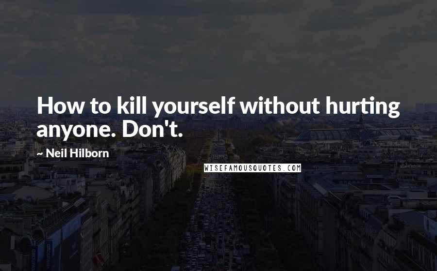 Neil Hilborn quotes: How to kill yourself without hurting anyone. Don't.