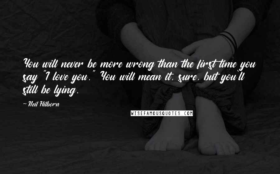 """Neil Hilborn quotes: You will never be more wrong than the first time you say """"I love you."""" You will mean it, sure, but you'll still be lying."""