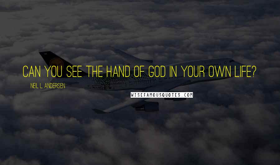 Neil L. Andersen quotes: Can you see the hand of God in your own life?
