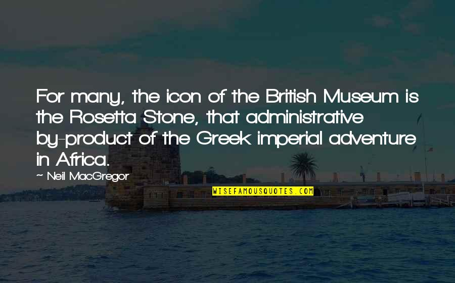 Neil Macgregor Quotes By Neil MacGregor: For many, the icon of the British Museum
