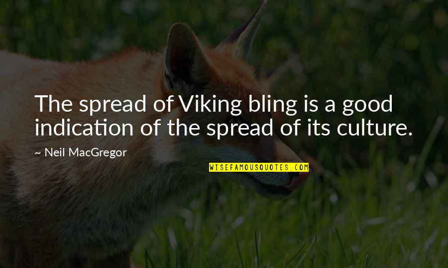 Neil Macgregor Quotes By Neil MacGregor: The spread of Viking bling is a good