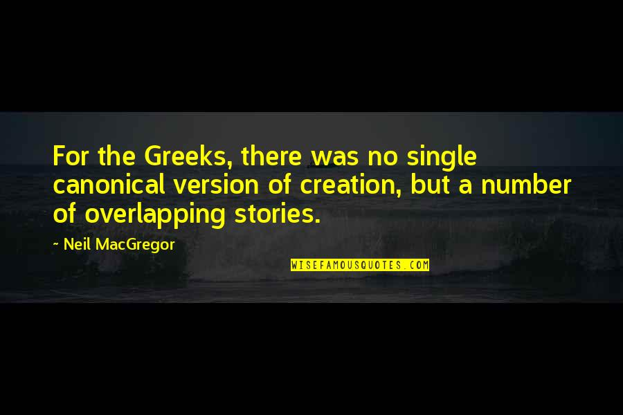 Neil Macgregor Quotes By Neil MacGregor: For the Greeks, there was no single canonical