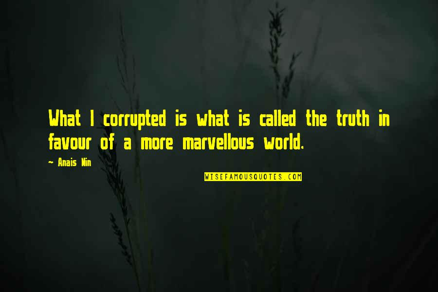 Neil Mcelroy Quotes By Anais Nin: What I corrupted is what is called the