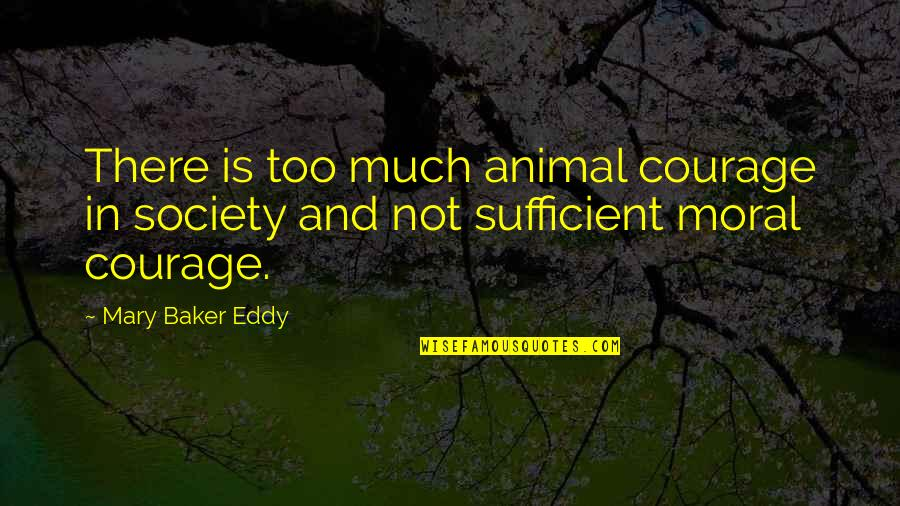 Neil Mcelroy Quotes By Mary Baker Eddy: There is too much animal courage in society