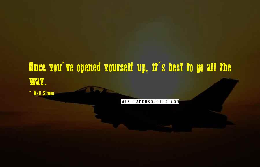Neil Simon quotes: Once you've opened yourself up, it's best to go all the way.