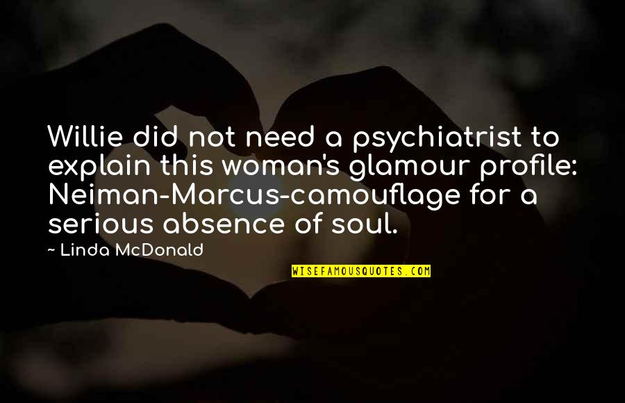 Neiman Marcus Quotes By Linda McDonald: Willie did not need a psychiatrist to explain