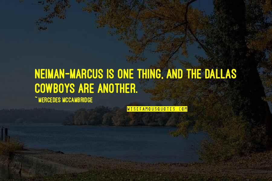 Neiman Marcus Quotes By Mercedes McCambridge: Neiman-Marcus is one thing, and the Dallas Cowboys