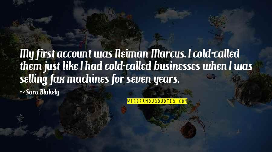 Neiman Marcus Quotes By Sara Blakely: My first account was Neiman Marcus. I cold-called