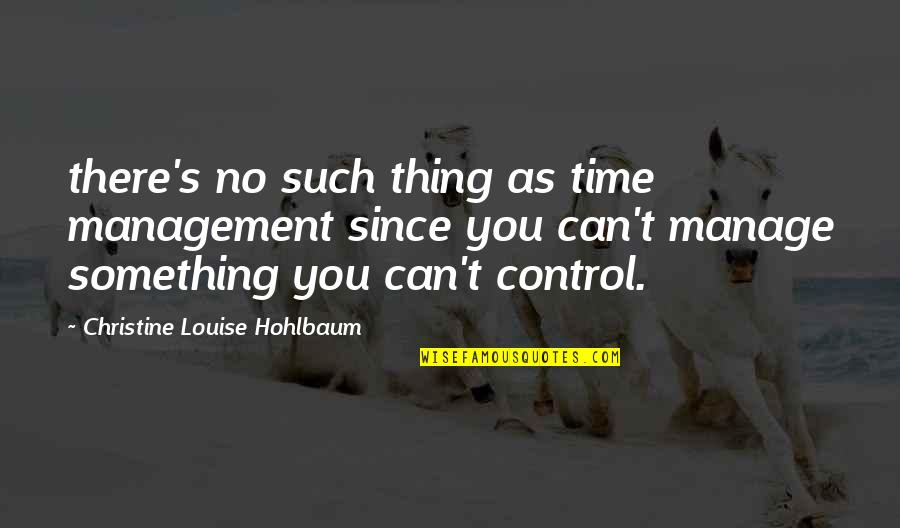 Nekki Basara Quotes By Christine Louise Hohlbaum: there's no such thing as time management since