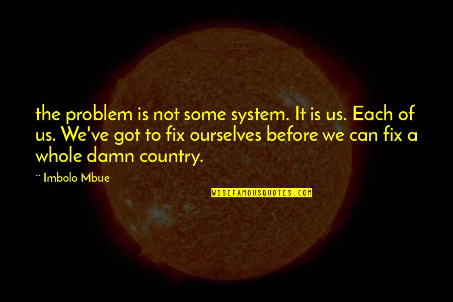 Nekki Basara Quotes By Imbolo Mbue: the problem is not some system. It is