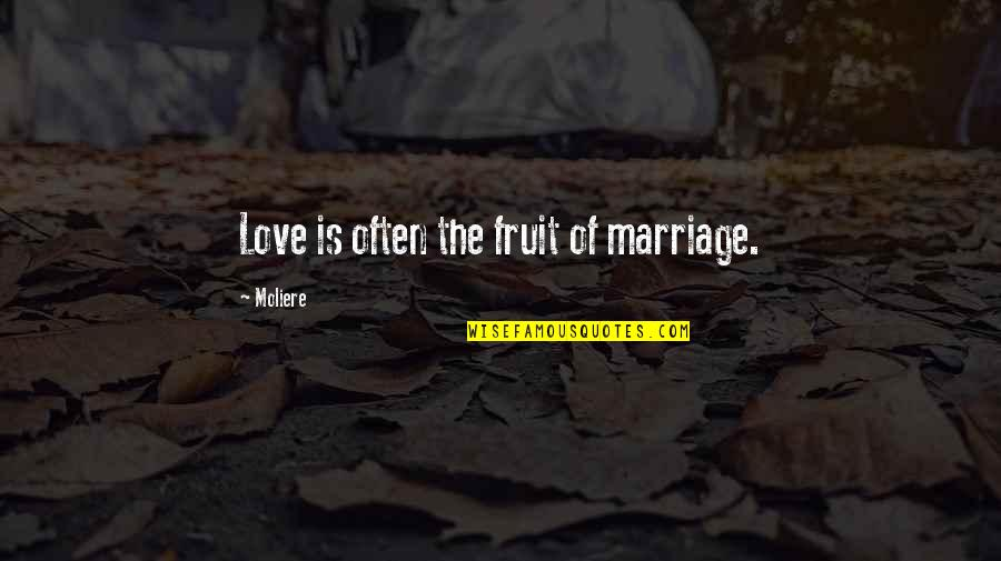 Nekki Basara Quotes By Moliere: Love is often the fruit of marriage.