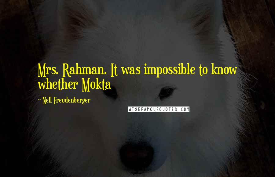 Nell Freudenberger quotes: Mrs. Rahman. It was impossible to know whether Mokta