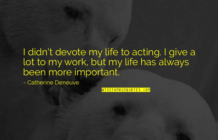 Nellie Boswell Quotes By Catherine Deneuve: I didn't devote my life to acting. I