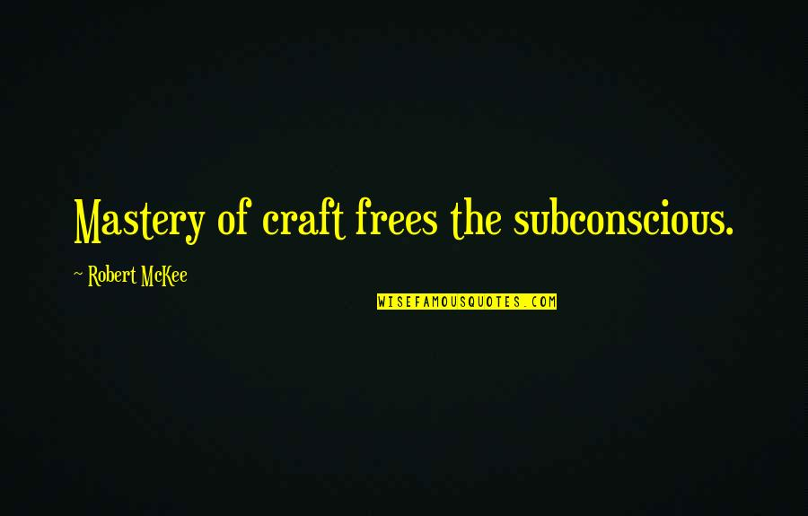 Nellie Boswell Quotes By Robert McKee: Mastery of craft frees the subconscious.