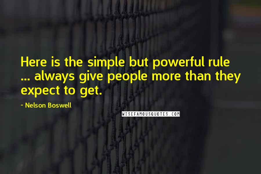 Nelson Boswell quotes: Here is the simple but powerful rule ... always give people more than they expect to get.