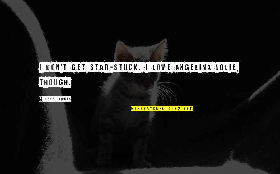 Nene Quotes By NeNe Leakes: I don't get star-stuck. I love Angelina Jolie,