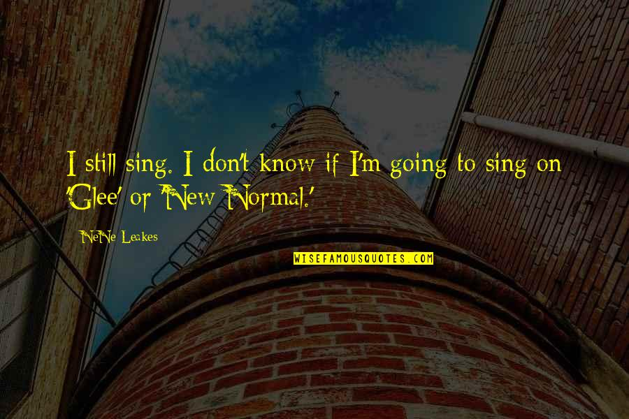 Nene Quotes By NeNe Leakes: I still sing. I don't know if I'm
